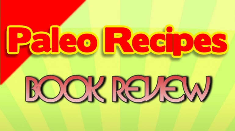 Paleo Recipe Book Review On The Best Paleo Recipes