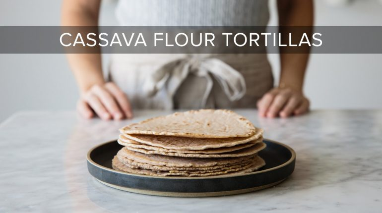 HOW TO MAKE CASSAVA FLOUR TORTILLAS | gluten-free & paleo tortillas