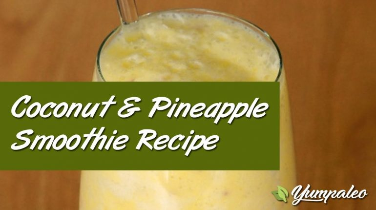Healthy Paleo Recipes - Coconut & Pineapple Smoothie Recipe