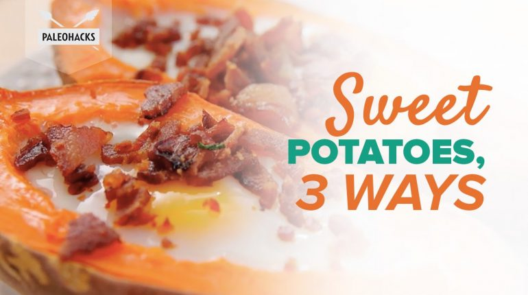 Sweet Potatoes, 3 Ways | Paleo Recipe