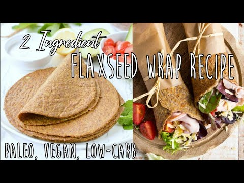 2 Ingredient Flaxseed Wraps Recipe- Whole30, Keto, Low-Carb, Gluten Free, Vegan
