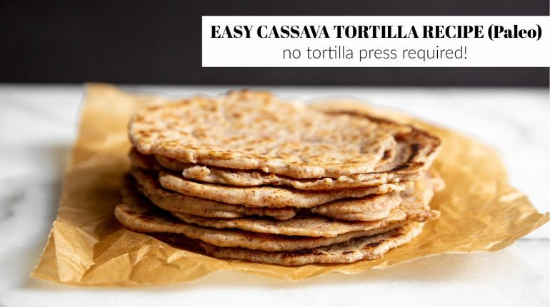 Easy Cassava Tortilla Recipe | the BEST paleo tortillas (no tortilla press required!)