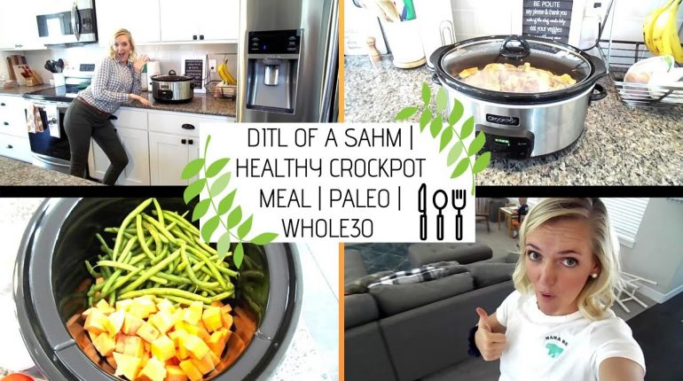 DITL OF A SAHM | HEALTHY CROCKPOT MEAL | PALEO | WHOLE30 | 2019